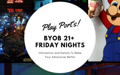 Play Port BYOB 21+ Friday Nights